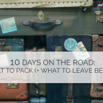 10 Days on the Road: What to pack (and what to leave behind)