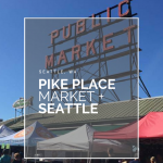 Pike Place Market + Seattle, WA