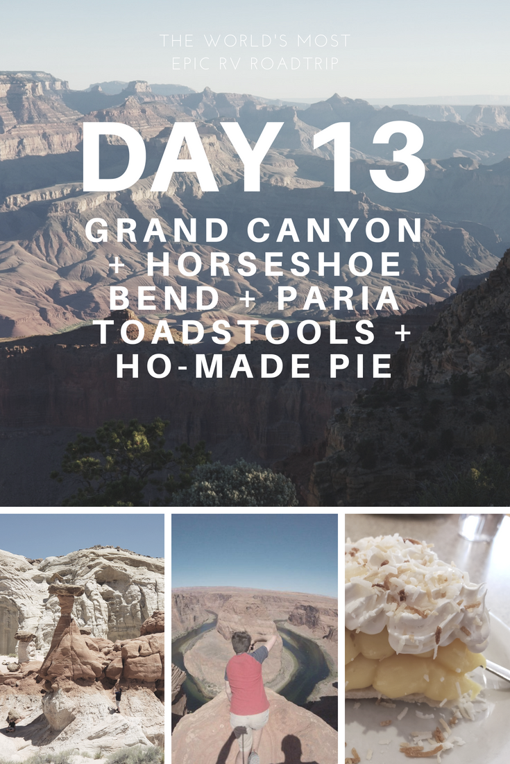 Day 13 – The World's Most Epic RV Road Trip – Grand Canyon + Horseshoe Bend + Paria Toadstools + Ho'Made Pie