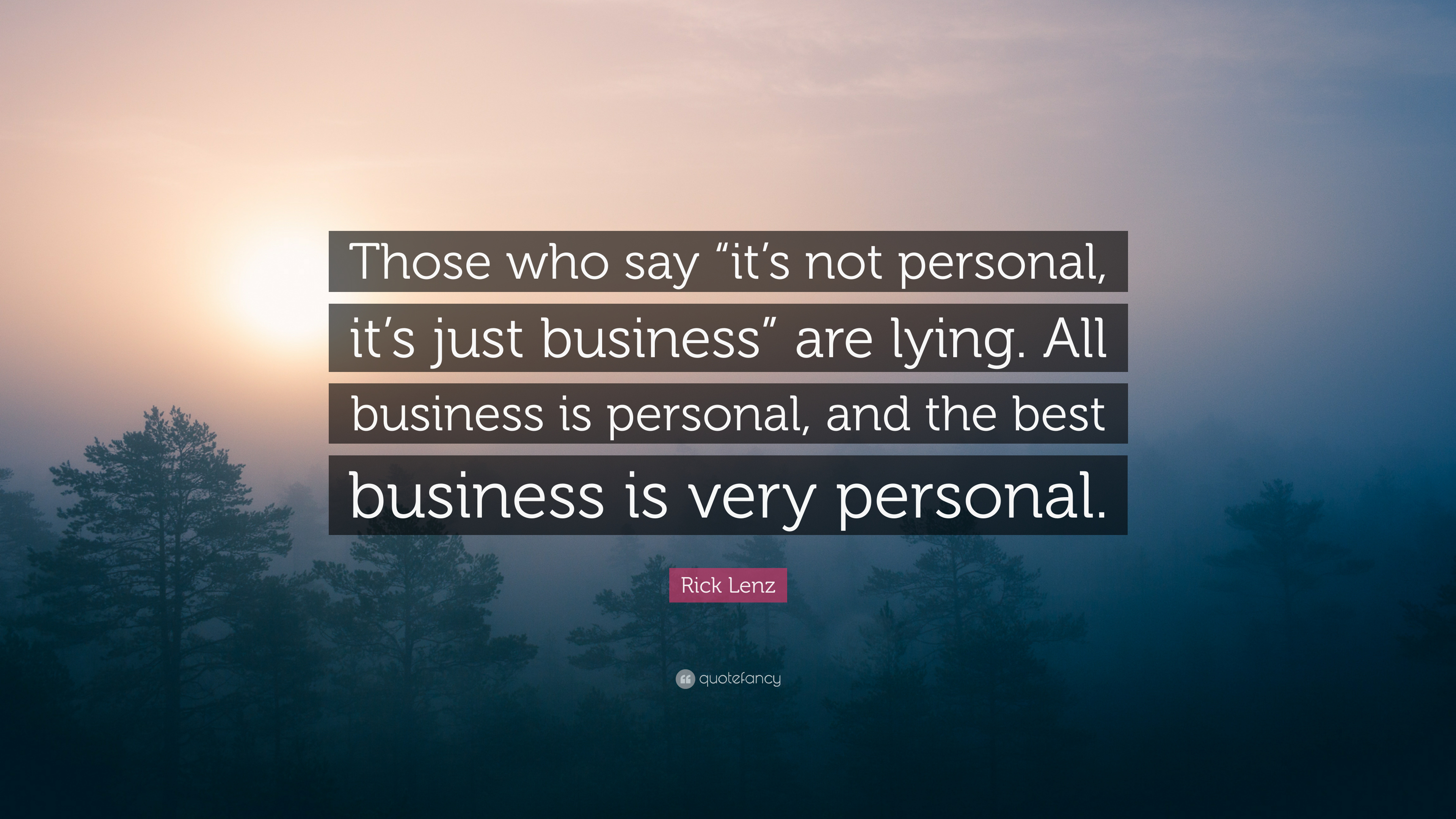 It's not personal, it's just business.