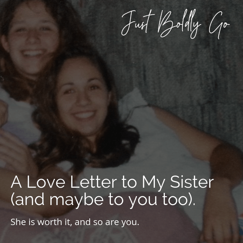 A Love Letter to My Sister (and maybe to you too).