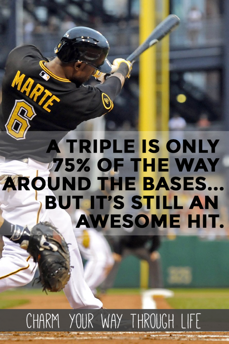 A Triple Is Only 75% Of The Way Around The Bases…But It's Still An Awesome Hit.