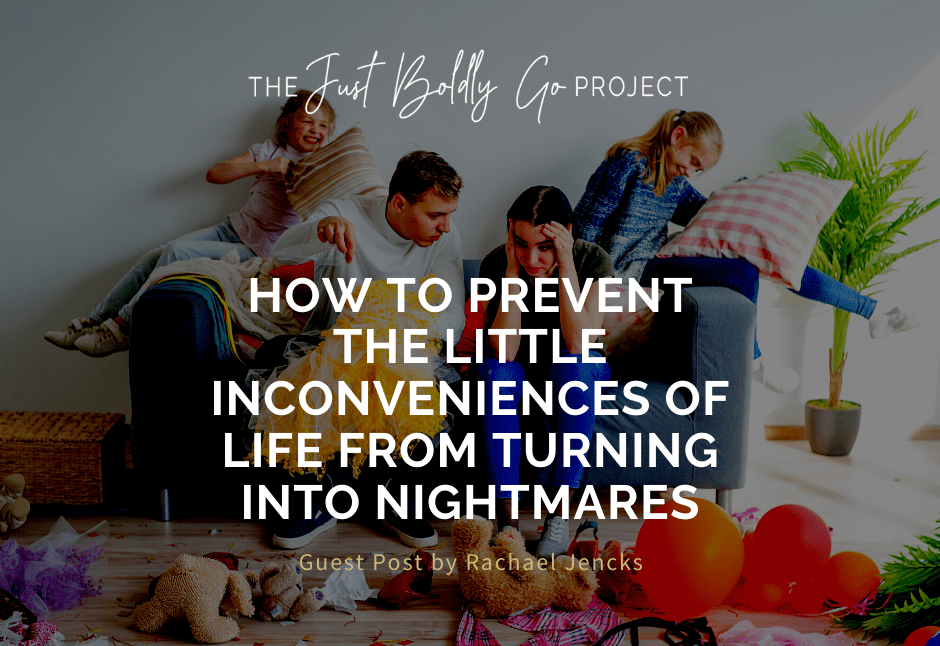 How to Prevent the Little Inconveniences of Life from Turning into Nightmares