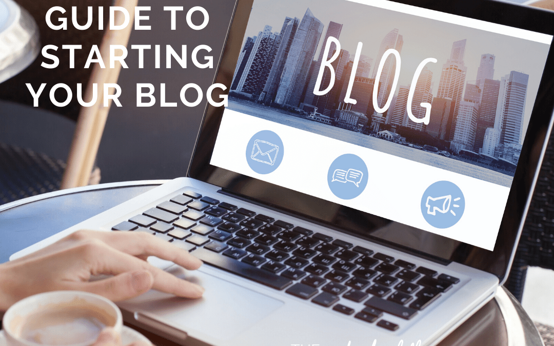 The Beginners Guide to Starting Your Blog