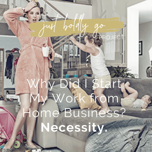 Why Did I Start My Work from Home Business? Necessity.