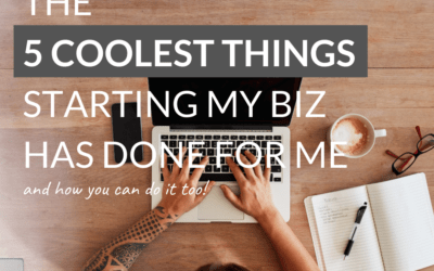 The 5 Coolest Things Starting My Biz Has Done For Me