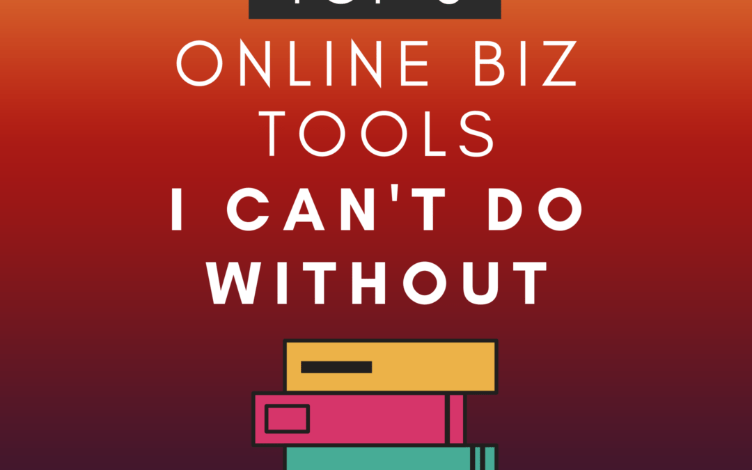 The Top 5 Online Biz Tools I Can't Do Without
