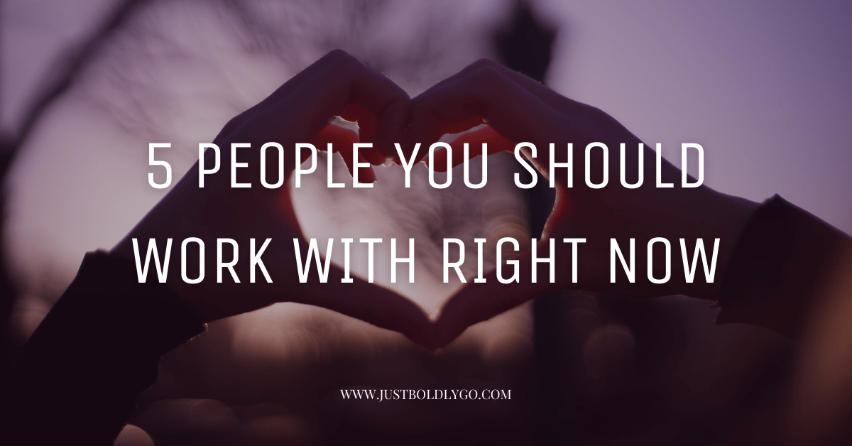 5 People You Should Work With Right Now (Ok, Actually 6)