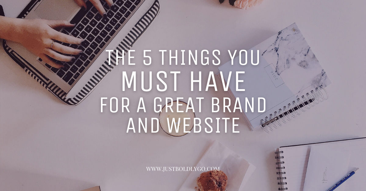 The 5 Things You Must Have For A Great Brand and Website